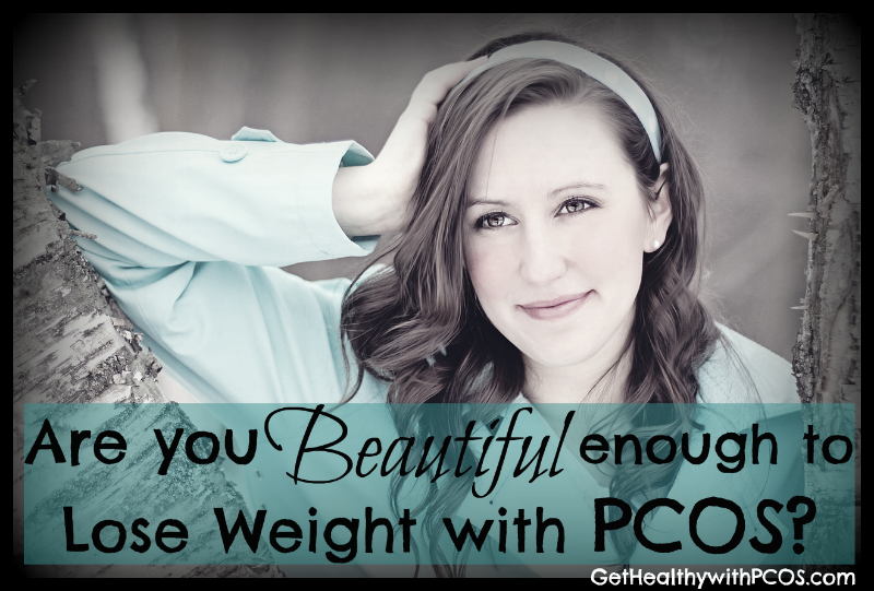 Are YOU Beautiful Enough to Lose Weight with PCOS?