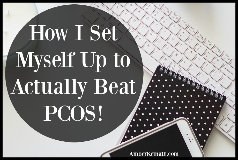How I Set Myself Up to Beat PCOS (Even When I Wasn't Motivated To Do Anything)