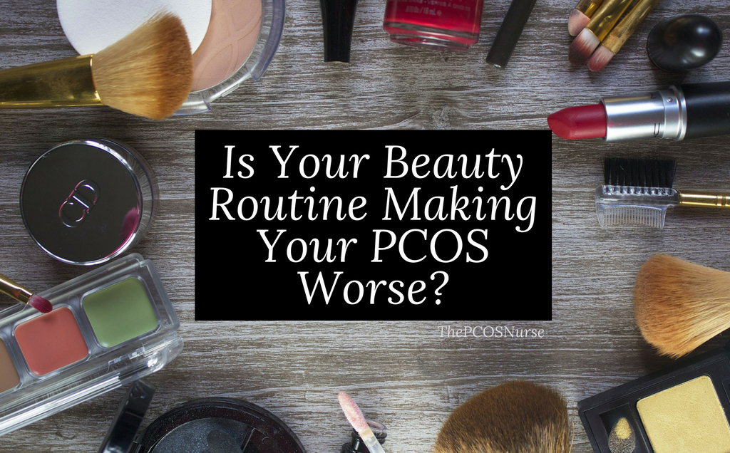 Is Your Skin Care + Beauty Routine Making Your PCOS Worse?