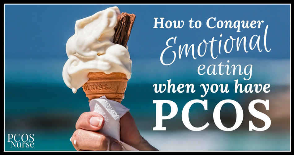 PCOS + Emotional Eating: How to Create Your Very Own 'End Emotional Eating Plan' When You Have PCOS